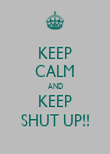 KEEP CALM AND KEEP SHUT UP!! - Personalised Poster large