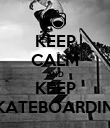 KEEP CALM AND KEEP SKATEBOARDING - Personalised Poster large
