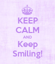 KEEP CALM AND Keep Smiling! - Personalised Poster large