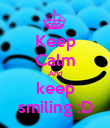 Keep Calm And keep smiling :D - Personalised Poster large