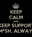KEEP CALM AND KEEP SUPPORT SM*SH. ALWAYS! - Personalised Poster large