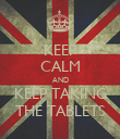 KEEP CALM AND KEEP TAKING THE TABLETS - Personalised Poster large