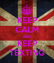 KEEP CALM AND KEEP TEXTING - Personalised Poster large