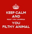 KEEP CALM AND KEEP THE CHANGE YOU FILTHY ANIMAL - Personalised Poster large