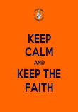 KEEP CALM AND KEEP THE FAITH - Personalised Poster large