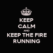 KEEP CALM AND KEEP THE FIRE RUNNING - Personalised Poster large