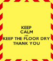 KEEP CALM AND KEEP THE FLOOR DRY THANK YOU - Personalised Poster large