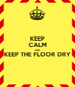 KEEP CALM AND KEEP THE FLOOR DRY  - Personalised Poster large