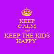 KEEP CALM AND KEEP THE KIDS HAPPY  - Personalised Poster large