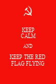 KEEP CALM AND KEEP THE RED  FLAG FLYING - Personalised Poster large
