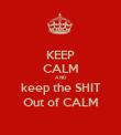 KEEP CALM AND keep the SHIT Out of CALM - Personalised Poster large