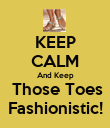 KEEP CALM And Keep  Those Toes Fashionistic! - Personalised Poster large