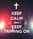 KEEP CALM AND KEEP TRIPPING ON - Personalised Poster large