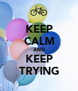 KEEP CALM AND KEEP TRYING - Personalised Poster large