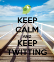 KEEP CALM AND KEEP TWITTING - Personalised Poster large