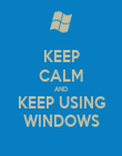 KEEP CALM AND KEEP USING WINDOWS - Personalised Poster large