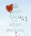 KEEP CALM AND KEEP WAITING - Personalised Poster large