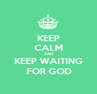 KEEP CALM AND KEEP WAITING FOR GOD - Personalised Poster large