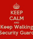 KEEP CALM AND Keep Walking Security Guard - Personalised Poster large