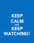 KEEP CALM AND KEEP WATCHING! - Personalised Poster large