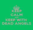 KEEP CALM AND KEEP WITH  DEAD ANGELS - Personalised Poster large