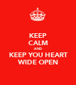 KEEP CALM AND KEEP YOU HEART WIDE OPEN - Personalised Poster large