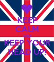 KEEP CALM AND KEEP YOUR HEAD UP! - Personalised Poster large