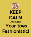 KEEP CALM And Keep  Your toes Fashionistic! - Personalised Poster large