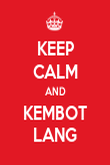 KEEP CALM AND KEMBOT LANG - Personalised Poster large