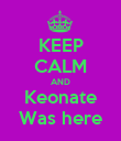 KEEP CALM AND Keonate Was here - Personalised Poster large