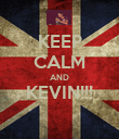 KEEP CALM AND KEVIN!!!  - Personalised Poster large
