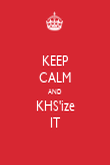 KEEP CALM AND KHS'ize IT - Personalised Poster large