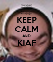 KEEP CALM AND KIAF  - Personalised Poster large