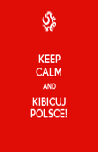 KEEP CALM AND KIBICUJ POLSCE! - Personalised Poster large