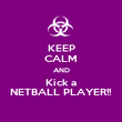 KEEP CALM AND Kick a NETBALL PLAYER!! - Personalised Poster large