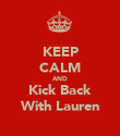 KEEP CALM AND Kick Back With Lauren - Personalised Poster large