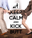KEEP CALM AND KICK BUTT - Personalised Poster large