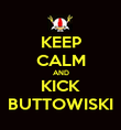 KEEP CALM AND KICK BUTTOWISKI - Personalised Poster large