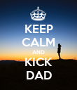 KEEP CALM AND KICK DAD - Personalised Poster large