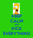 KEEP CALM AND KICK EVERYTHING - Personalised Poster large