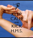 KEEP CALM AND KICK H.M.S. - Personalised Poster small