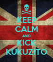 KEEP CALM AND KICK KUKUZITO - Personalised Poster large