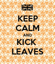 KEEP CALM AND KICK  LEAVES - Personalised Poster large
