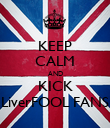 KEEP CALM AND KICK LiverFOOL FANS - Personalised Poster large