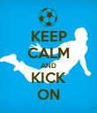 KEEP CALM AND KICK ON - Personalised Poster large
