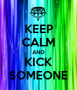 KEEP CALM AND KICK SOMEONE - Personalised Poster large