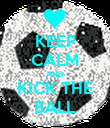 KEEP CALM AND KICK THE BALL - Personalised Poster large