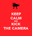 KEEP CALM AND KICK THE CAMERA - Personalised Poster large