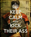 KEEP CALM AND KICK THEIR ASS - Personalised Poster large
