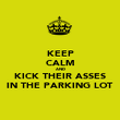 KEEP CALM AND KICK THEIR ASSES IN THE PARKING LOT - Personalised Poster large